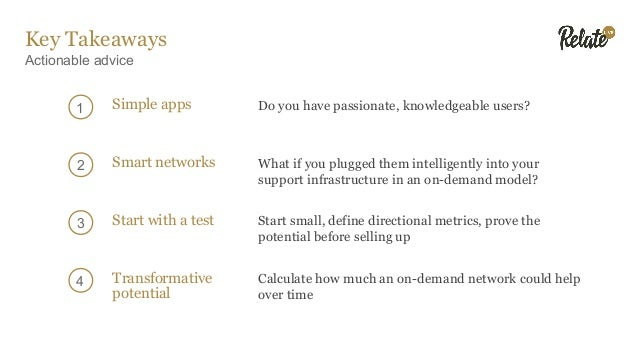 Key Takeaways Actionable advice Simple apps Do you have passionate, knowledgeable users?1 2 3 4 Smart networks What if you...