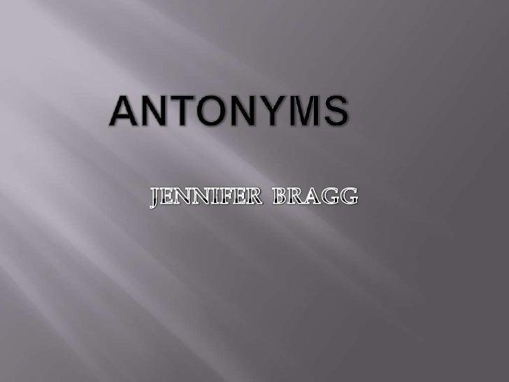 ANTONYMS<br />JENNIFERBRAGG<br />