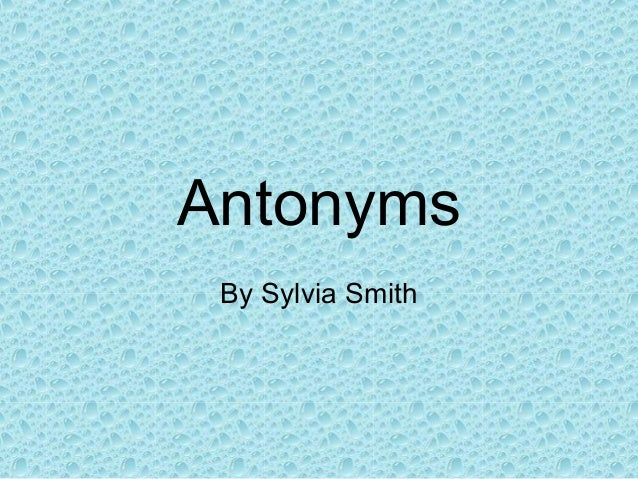 Antonyms By Sylvia Smith
