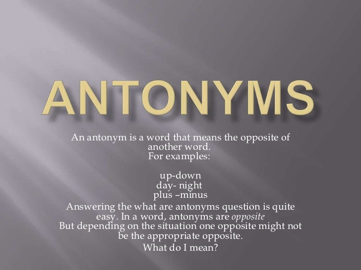 AnTonyms<br />An antonym is a word that means the opposite of another word.For examples:up-downday- nightplus –minus<br...