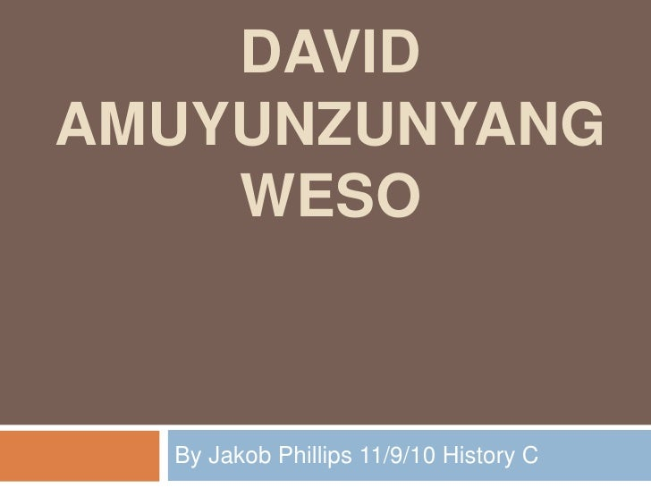 David AmuyunzuNyangweso<br />By Jakob Phillips 11/9/10 History C<br />