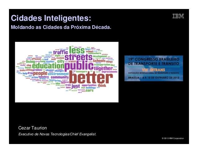 Cidades Inteligentes: Moldando as Cidades da Próxima Década.  Cezar Taurion Executivo de Novas Tecnologias/Chief Evangelis...