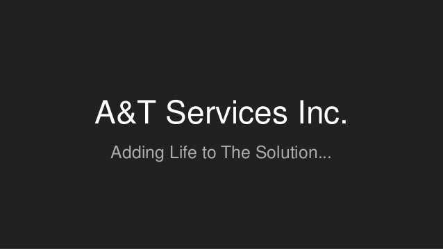 A&T Services Inc. Adding Life to The Solution...