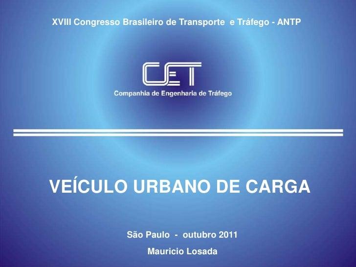 XVIII Congresso Brasileiro de Transporte e Tráfego - ANTPVEÍCULO URBANO DE CARGA                 São Paulo - outubro 2011 ...