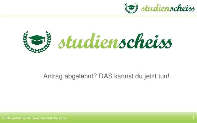 1  Antrag abgelehnt? DAS kannst du jetzt tun!  05.November 2014 | www.studienscheiss.de