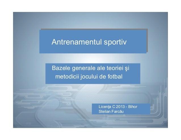 Antrenamentul sportivAntrenamentul sportivBazele generale ale teoriei şimetodicii jocului de fotbalLicenţa C 2013 - BihorS...