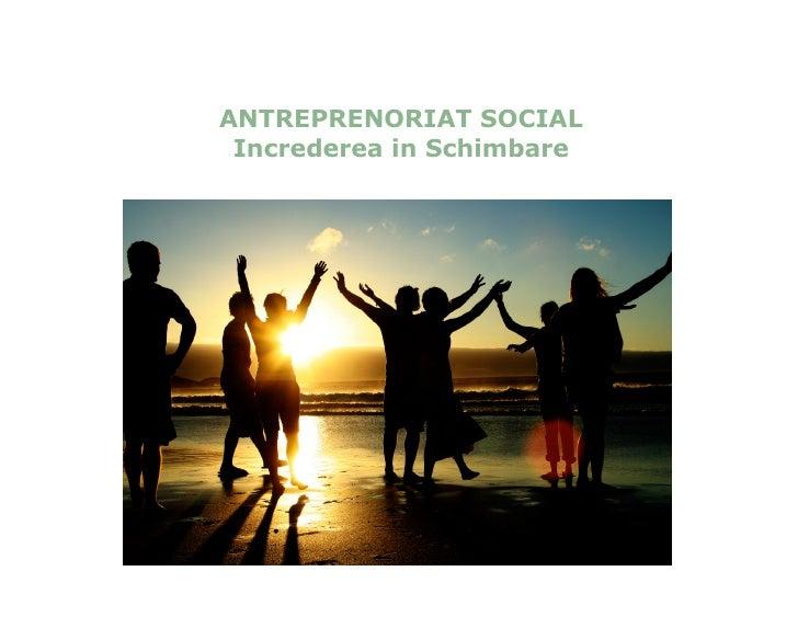 ANTREPRENORIAT SOCIAL  Increderea in Schimbare