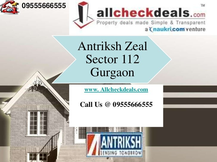 09555666555              Antriksh Zeal               Sector 112                Gurgaon               www. Allcheckdeals.co...