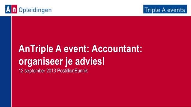 AnTriple A event: Accountant: organiseer je advies! 12 september 2013 PostillionBunnik