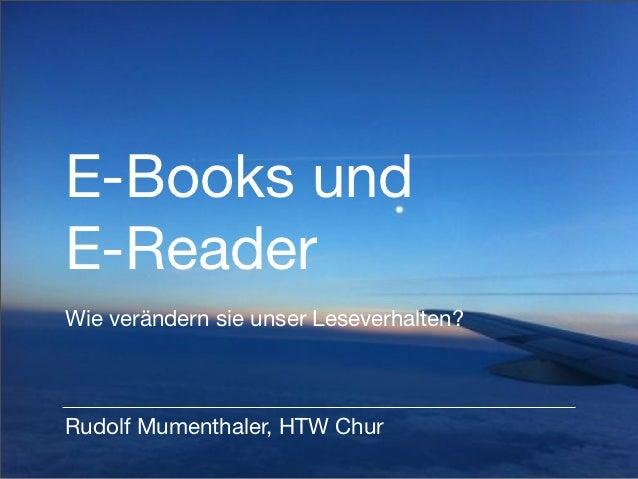E-Books undE-ReaderWie verändern sie unser Leseverhalten?Rudolf Mumenthaler, HTW Chur
