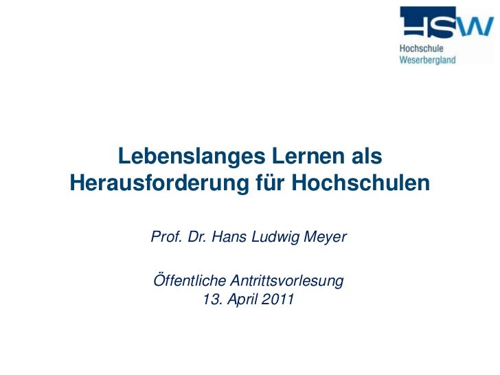 Lebenslanges Lernen als Herausforderung für Hochschulen  <br />Prof. Dr. Hans Ludwig Meyer<br />Öffentliche Antrittsvorles...