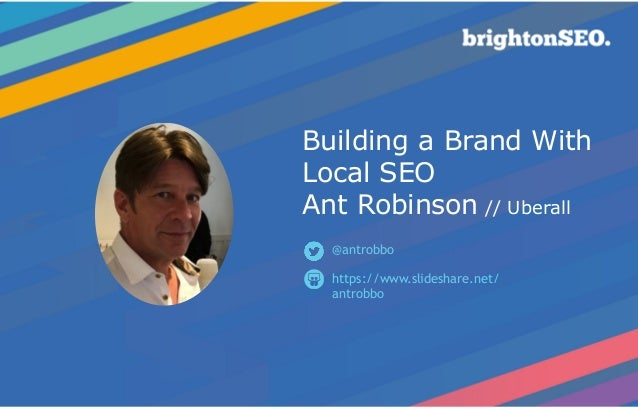 Building a Brand With Local SEO  Ant Robinson // Uberall https://www.slideshare.net/ antrobbo @antrobbo