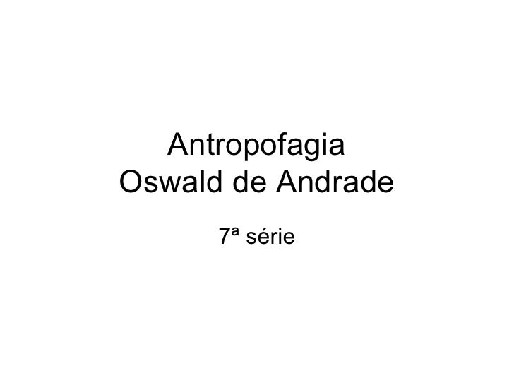 Antropofagia Oswald de Andrade 7ª série
