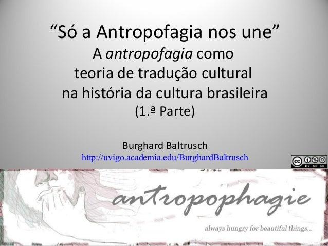 """""""Só a Antropofagia nos une"""" A antropofagia como teoria de tradução cultural na história da cultura brasileira (1.ª Parte) ..."""