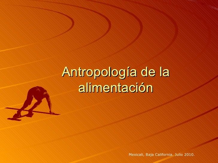 Antropología de la alimentación Mexicali, Baja California. Julio 2010.