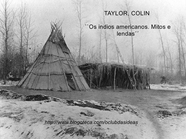 TAYLOR, COLIN  ``Os indios americanos. Mitos e lendas´´ http://www.blogoteca.com/oclubdasideas