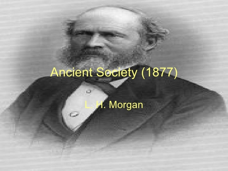 Ancient Society (1877) L. H. Morgan