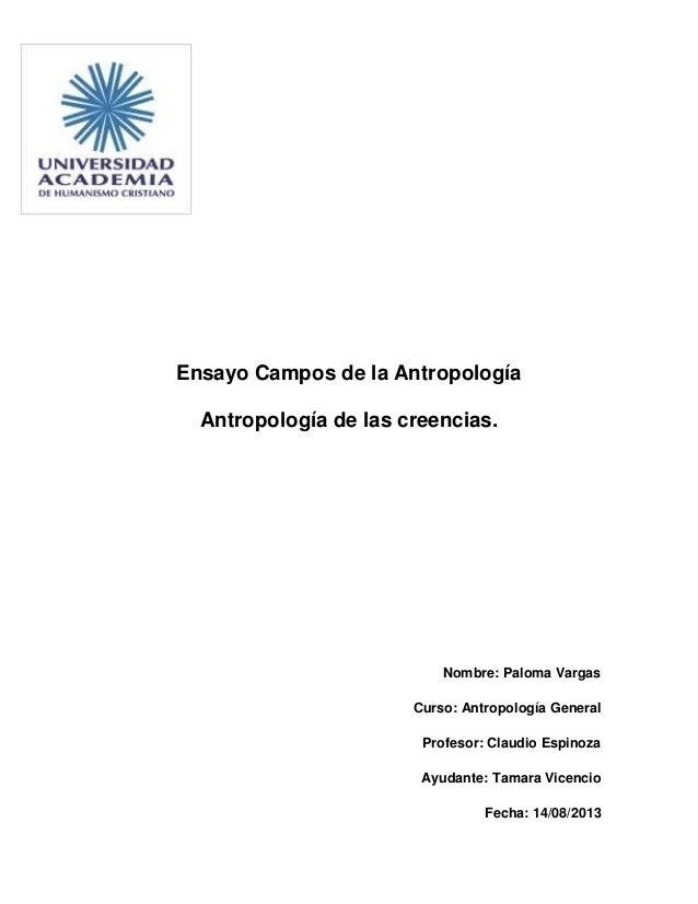 Ensayo Campos de la Antropología Antropología de las creencias. Nombre: Paloma Vargas Curso: Antropología General Profesor...