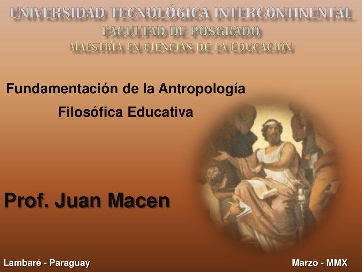 Universidad Tecnológica intercontinentalFACULTAD DE POSGRADOMAESTRÍA EN CIENCIAS DE LA EDUCACIÓN<br />Fundamentación de la...