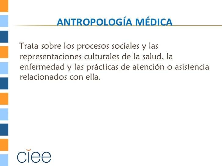 ANTROPOLOGÍA MÉDICATrata sobre los procesos sociales y lasrepresentaciones culturales de la salud, laenfermedad y las prác...