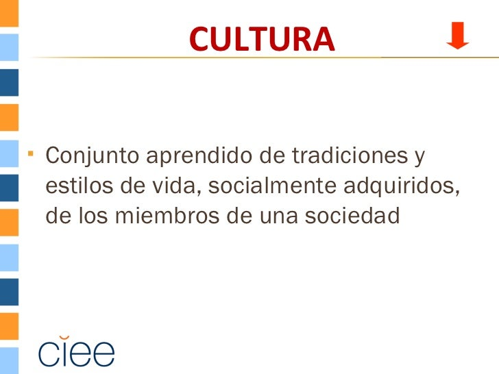 CULTURA   Conjunto aprendido de tradiciones y    estilos de vida, socialmente adquiridos,    de los miembros de una socie...