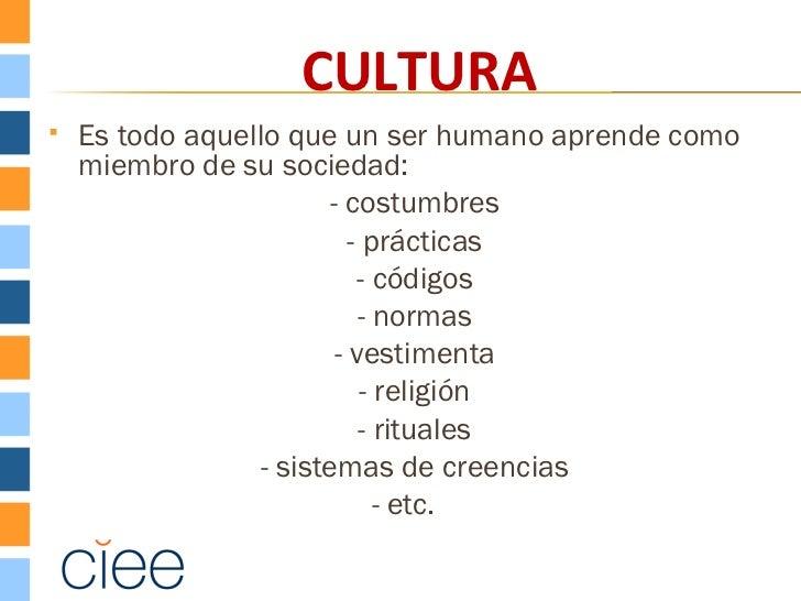 CULTURA   Es todo aquello que un ser humano aprende como    miembro de su sociedad:                         - costumbres ...