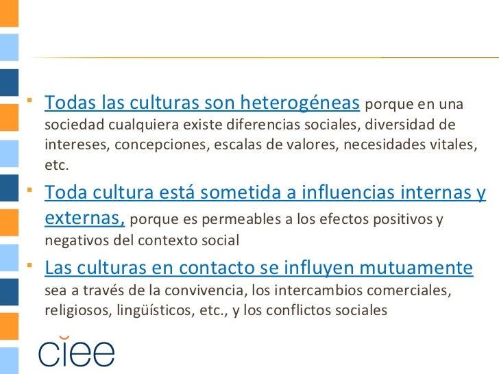    Todas las culturas son heterogéneas porque en una    sociedad cualquiera existe diferencias sociales, diversidad de   ...