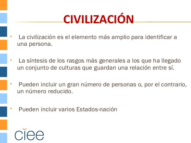 CIVILIZACIÓN   La civilización es el elemento más amplio para identificar a    una persona.   La síntesis de los rasgos ...