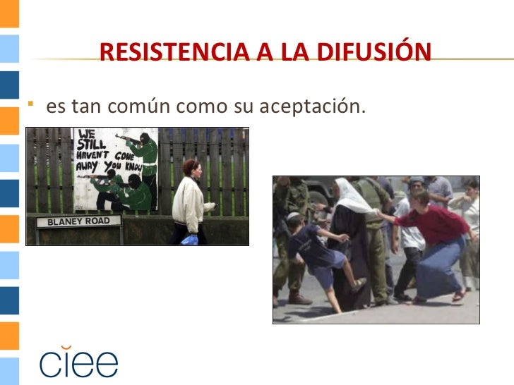 RESISTENCIA A LA DIFUSIÓN   es tan común como su aceptación.