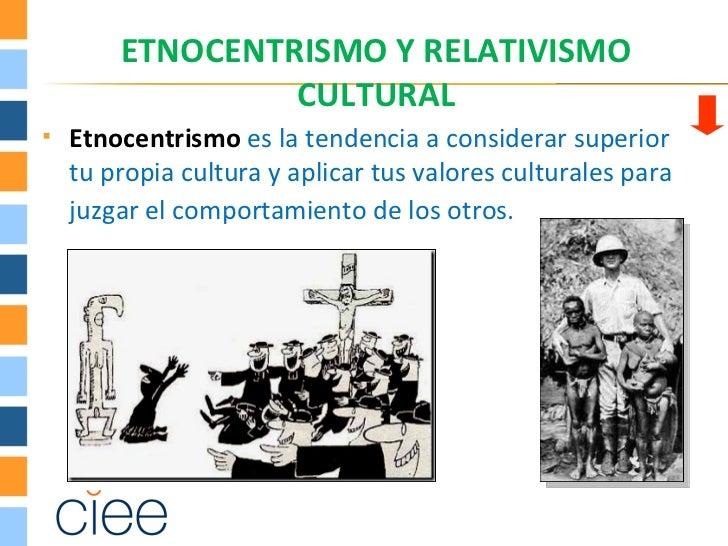 ETNOCENTRISMO Y RELATIVISMO                 CULTURAL   Etnocentrismo es la tendencia a considerar superior    tu propia c...