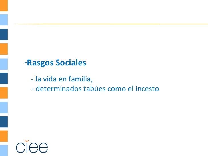 -Rasgos Sociales - la vida en familia, - determinados tabúes como el incesto