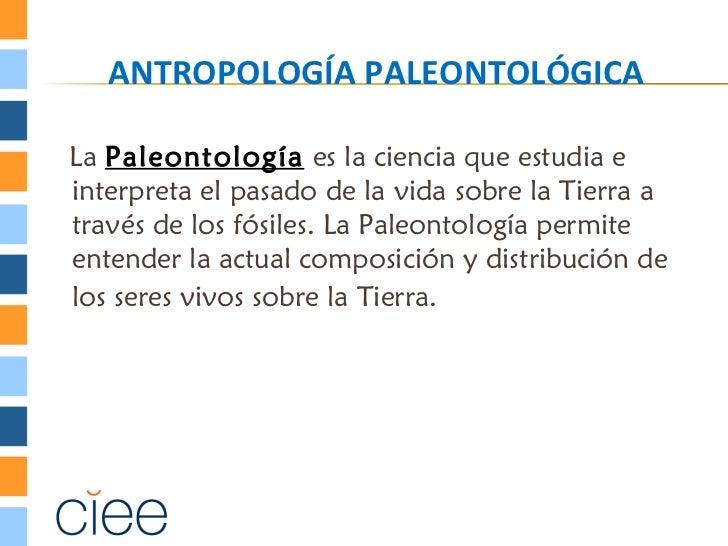 ANTROPOLOGÍA PALEONTOLÓGICALa Paleontología es la ciencia que estudia einterpreta el pasado de la vida sobre la Tierra atr...