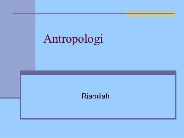 Antropologi       Riamilah