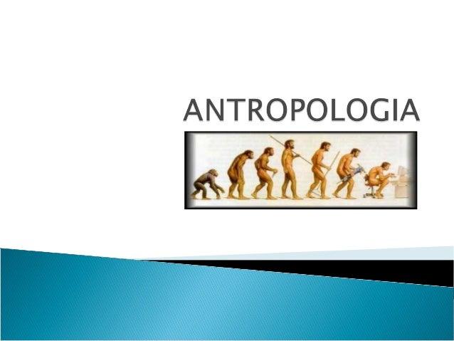 """ Antropologia (do grego άνθρωπος, transl. anthropos, """"homem"""", e λόγος, logos, """"razão""""/"""" pensamento"""") é a ciência que tem ..."""