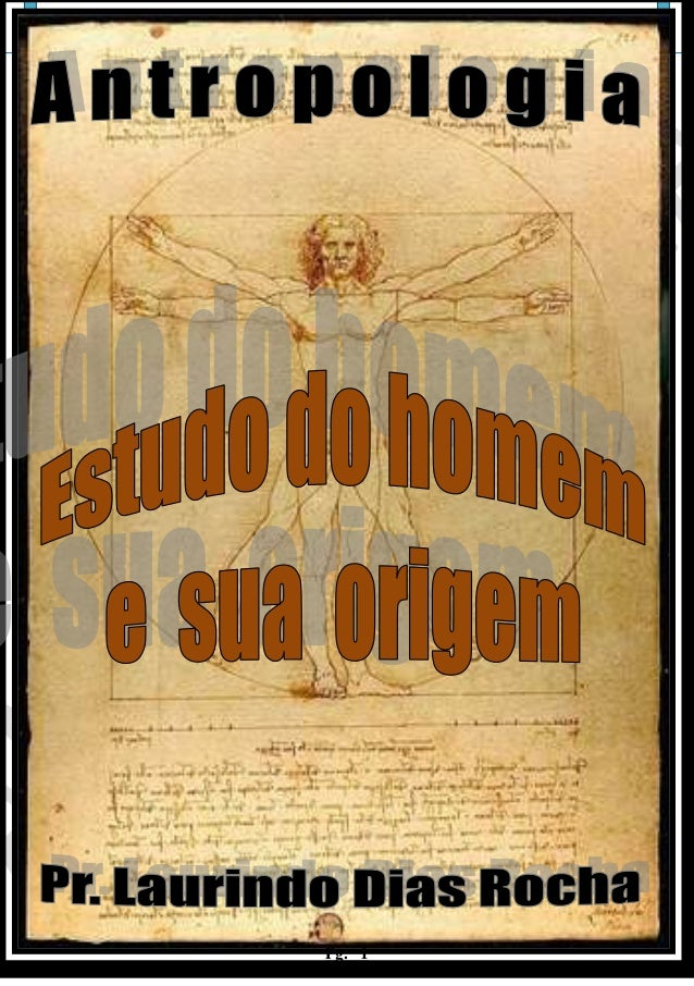 Antropologia da arte - Antropologia pode ser entendida como: o estudo do homem, e suasatividades - Pr. Laurindo Dias Rocha...