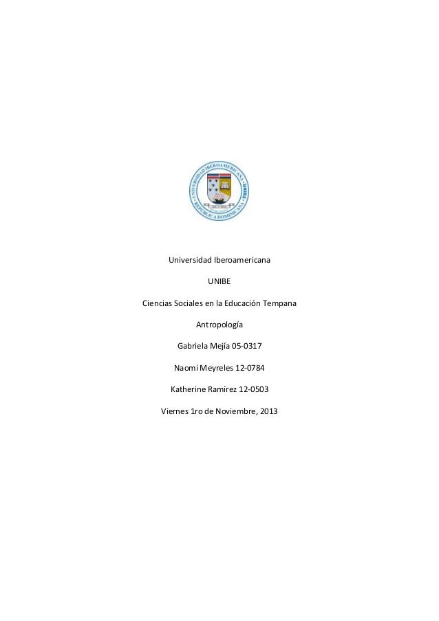Universidad Iberoamericana UNIBE Ciencias Sociales en la Educación Tempana Antropología Gabriela Mejía 05-0317 Naomi Meyre...
