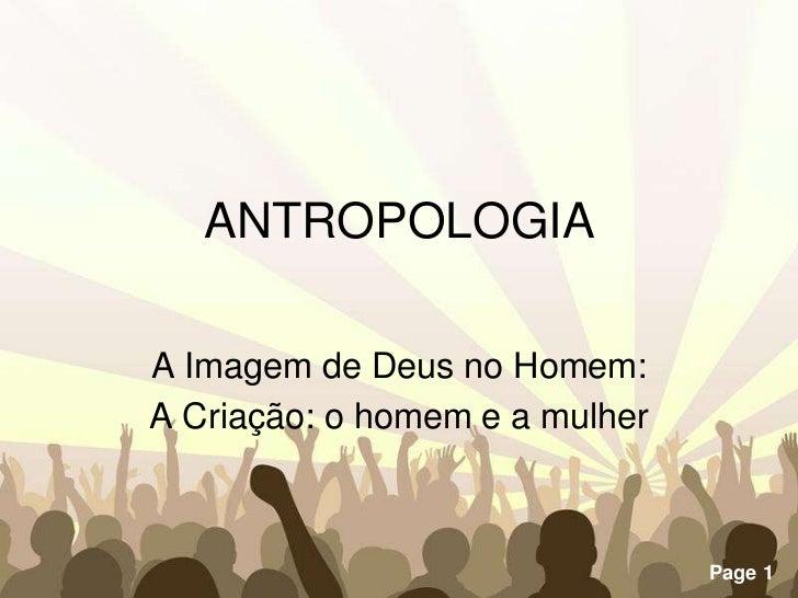 ANTROPOLOGIA<br />A Imagem de Deus no Homem:<br />A Criação: o homem e a mulher<br />