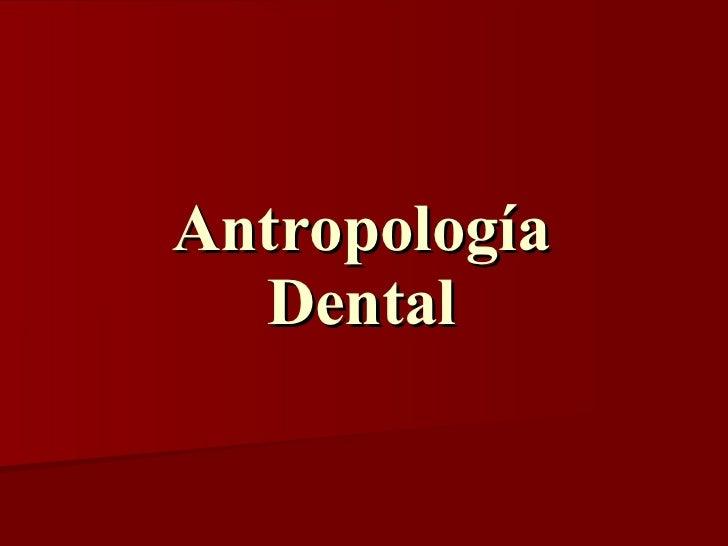 Antropología  Dental