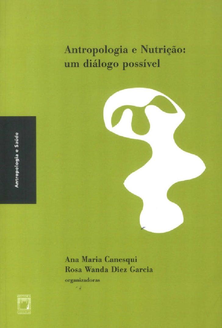 Antropologia e Nutrição:um diálogo possívelAntropologia e Nutrição: um diálogo possível contém um conjunto deimportantes t...