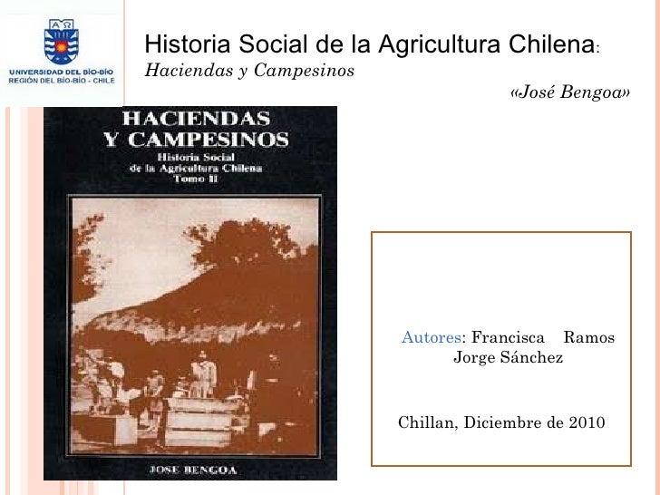 Historia Social de la Agricultura Chilena : Haciendas y Campesinos «José Bengoa» Autores : Francisca  Ramos Jorge Sánchez ...