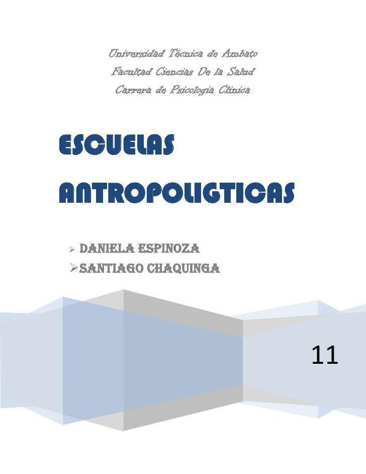 Universidad Técnica de AmbatoFacultad Ciencias De la SaludCarrera de Psicologia Clinica11ESCUELAS ANTROPOLIGTICASDaniela E...