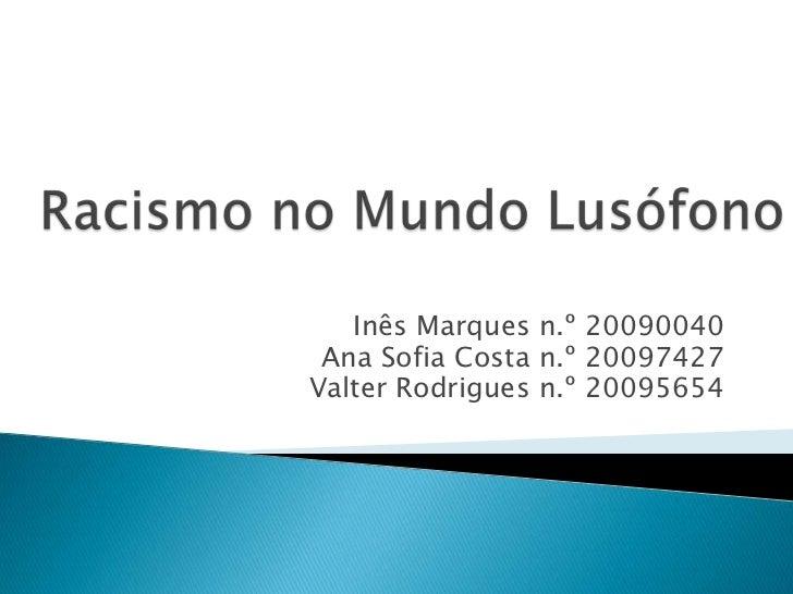 Inês Marques n.º 20090040 Ana Sofia Costa n.º 20097427Valter Rodrigues n.º 20095654