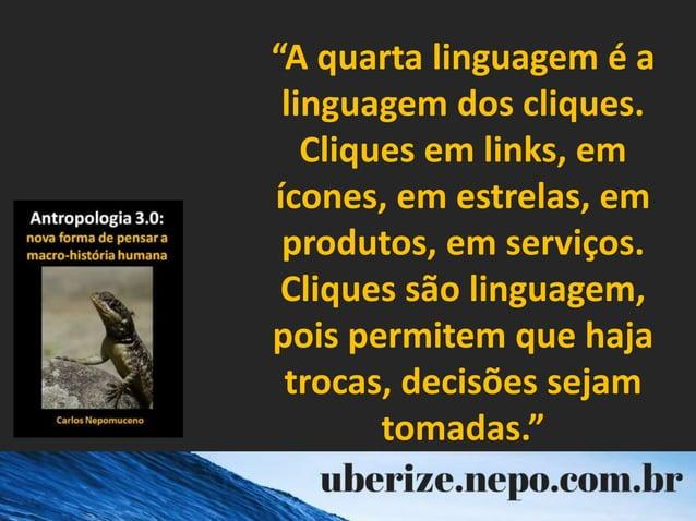 """""""A quarta linguagem é a linguagem dos cliques. Cliques em links, em ícones, em estrelas, em produtos, em serviços. Cliques..."""