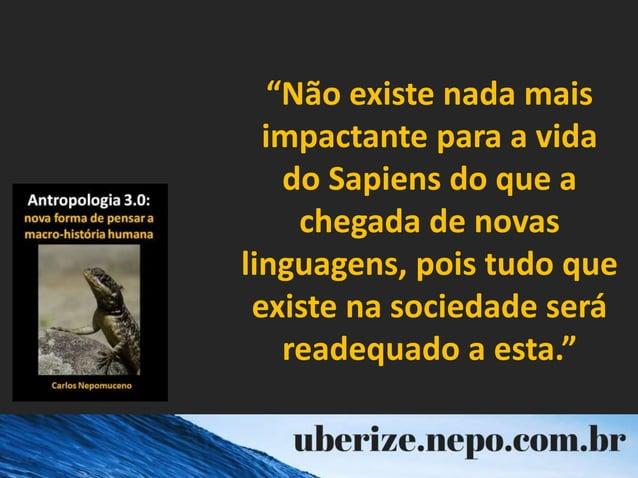 """""""Não existe nada mais impactante para a vida do Sapiens do que a chegada de novas linguagens, pois tudo que existe na soci..."""