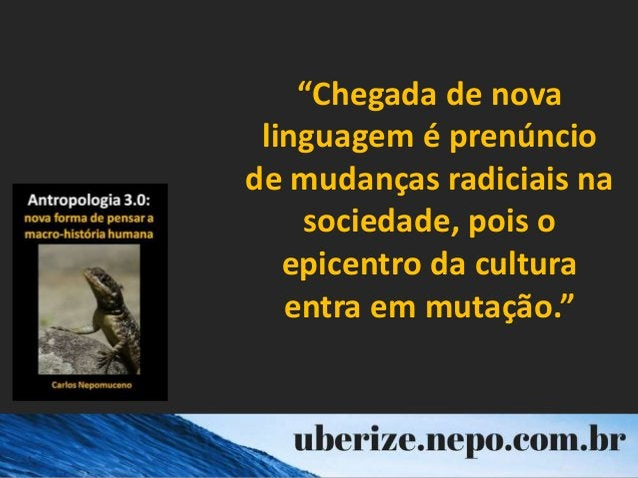 """""""Chegada de nova linguagem é prenúncio de mudanças radiciais na sociedade, pois o epicentro da cultura entra em mutação."""""""