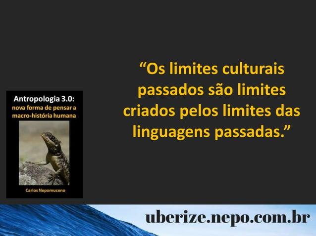 """""""Os limites culturais passados são limites criados pelos limites das linguagens passadas."""""""