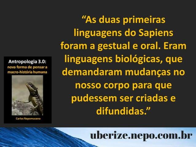 """""""As duas primeiras linguagens do Sapiens foram a gestual e oral. Eram linguagens biológicas, que demandaram mudanças no no..."""