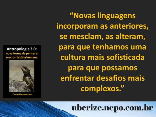 """""""Novas linguagens incorporam as anteriores, se mesclam, as alteram, para que tenhamos uma cultura mais sofisticada para qu..."""
