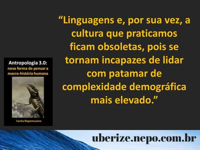 """""""Linguagens e, por sua vez, a cultura que praticamos ficam obsoletas, pois se tornam incapazes de lidar com patamar de com..."""