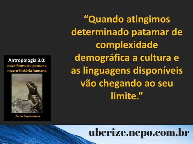 """""""Quando atingimos determinado patamar de complexidade demográfica a cultura e as linguagens disponíveis vão chegando ao se..."""